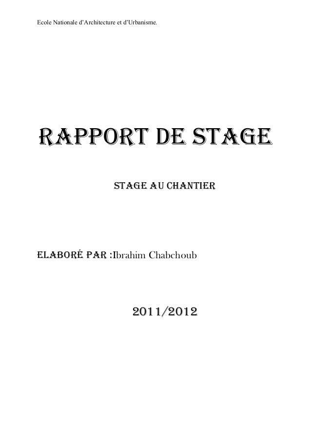 Ecole Nationale d'Architecture et d'Urbanisme.RAPPORT DE STAGESTAGE Au chAnTiERElAbORé PAR :Ibrahim Chabchoub2011/2012