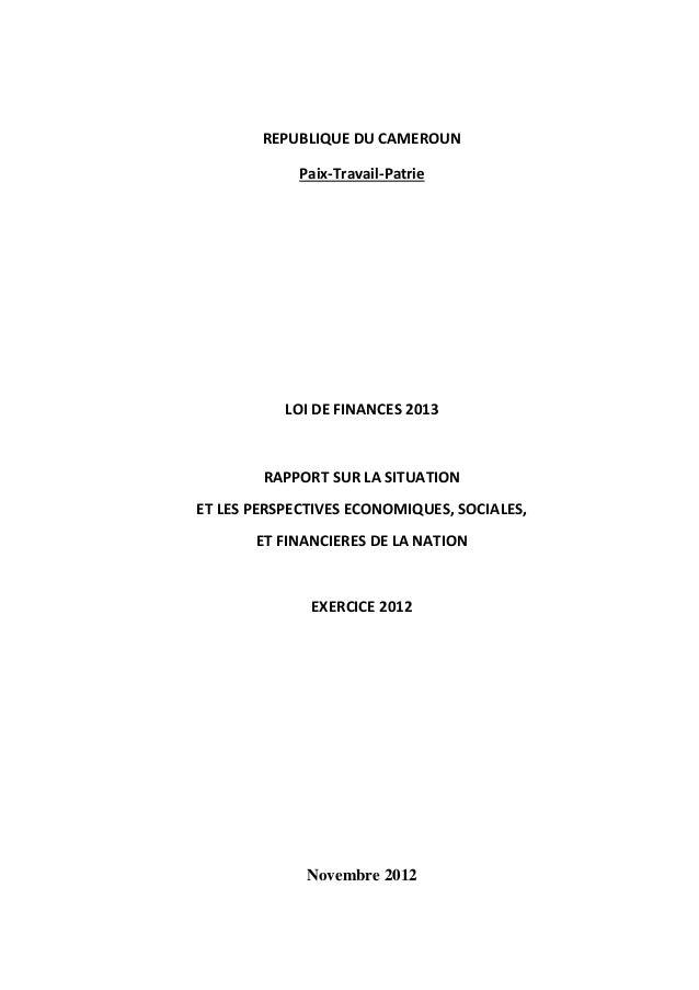 REPUBLIQUE DU CAMEROUN             Paix-Travail-Patrie           LOI DE FINANCES 2013        RAPPORT SUR LA SITUATIONET LE...