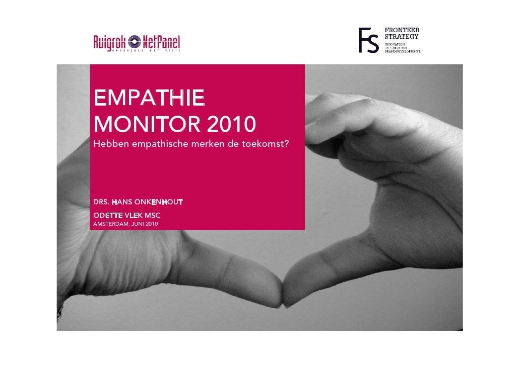 EMPATHIE MONITOR 2010 Hebben empathische merken de toekomst?     DRS. HANS ONKENHOUT ODETTE VLEK MSC AMSTERDAM, JUNI 2010