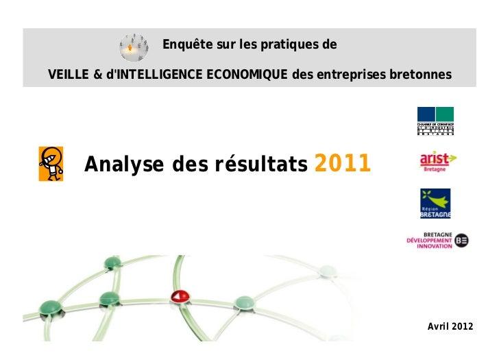 Enquête sur les pratiques deVEILLE & dINTELLIGENCE ECONOMIQUE des entreprises bretonnes     Analyse des résultats 2011    ...