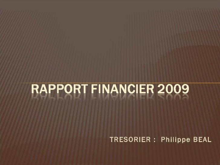 <ul><li>TRESORIER :  Philippe BEAL   </li></ul>