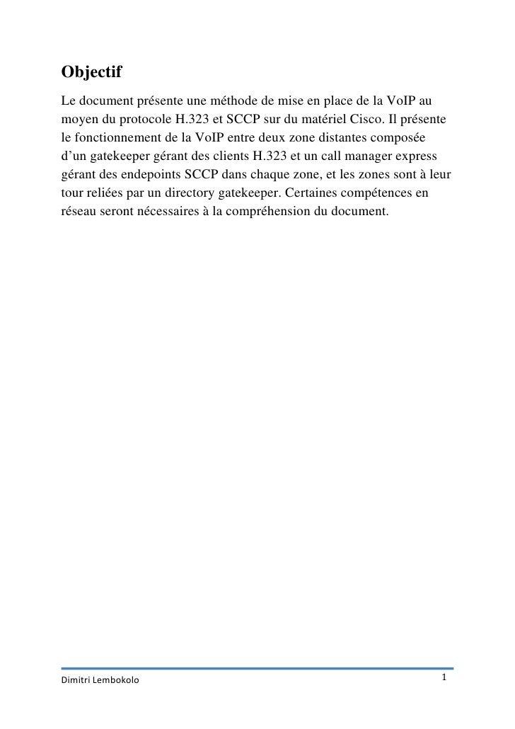 ObjectifLe document présente une méthode de mise en place de la VoIP aumoyen du protocole H.323 et SCCP sur du matériel Ci...