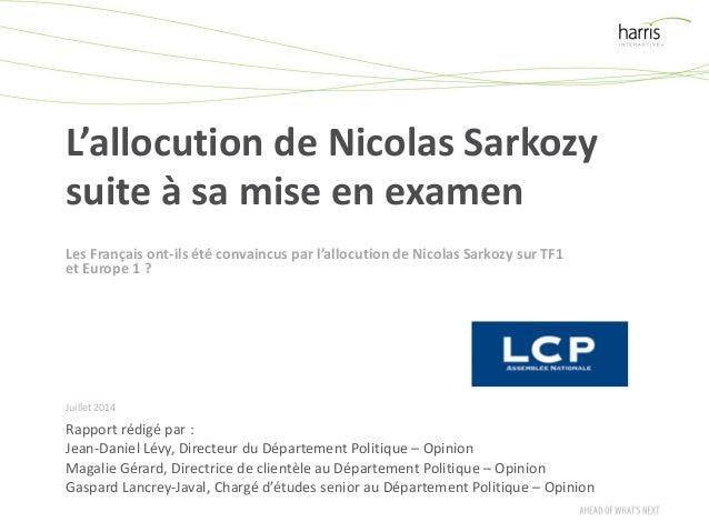 L'allocution de Nicolas Sarkozy suite à sa mise en examen Juillet 2014 Rapport rédigé par : Jean-Daniel Lévy, Directeur du...
