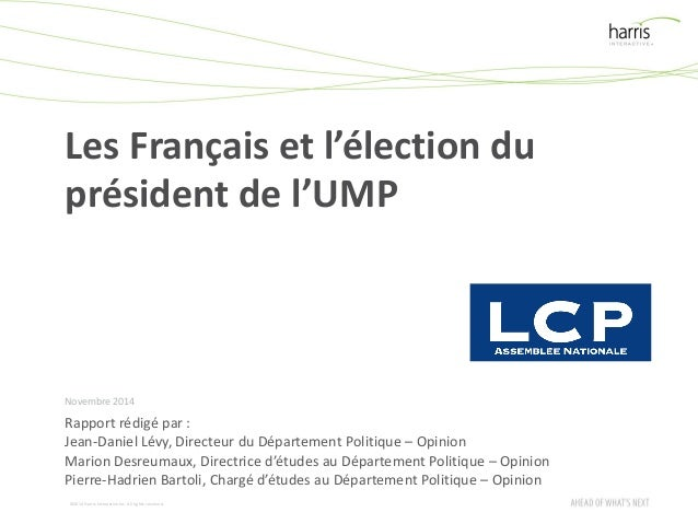 ©2014 Harris Interactive Inc. All rights reserved.  Les Français et l'élection du président de l'UMP  Novembre 2014  Rappo...