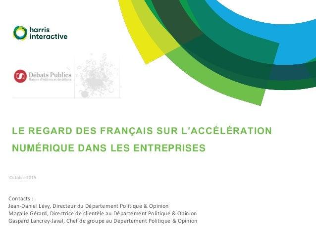 LE REGARD DES FRANÇAIS SUR L'ACCÉLÉRATION NUMÉRIQUE DANS LES ENTREPRISES Contacts : Jean-Daniel Lévy, Directeur du Départe...