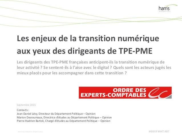 ©2015 Harris InteractiveInc. All rights reserved. Les enjeux de la transition numérique aux yeux des dirigeants de TPE-PME...
