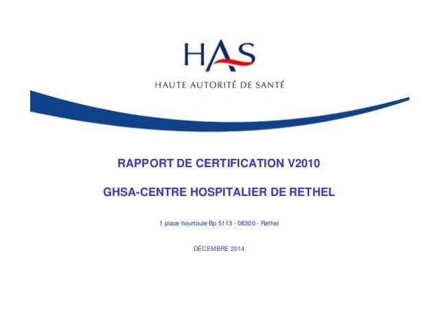 RAPPORT DE CERTIFICATION V2010 GHSA-CENTRE HOSPITALIER DE RETHEL 1 place hourtoule Bp 5113 - 08300 - Rethel DÉCEMBRE 2014
