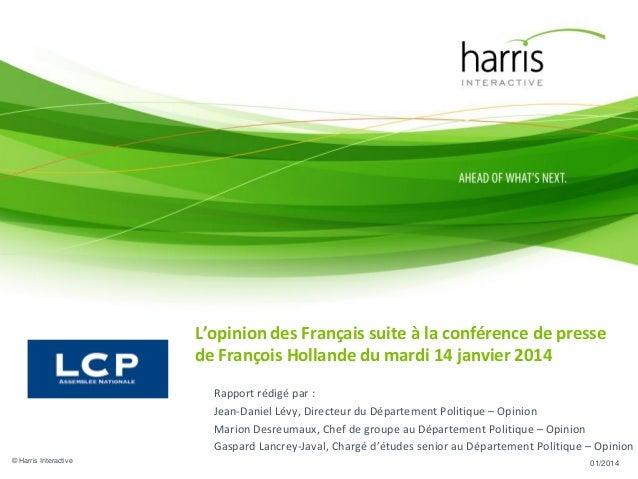L'opinion des Français suite à la conférence de presse de François Hollande du mardi 14 janvier 2014 Rapport rédigé par : ...