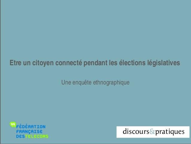 Etre un citoyen connecté pendant les élections législatives Une enquête ethnographique