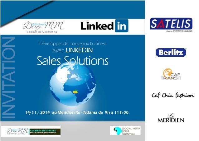 Développer de nouveaux business  avec LINKEDIN  Sales Solutions  14/11 / 2014 au Méridien Ré - Ndama de 9h à 11 h 00.