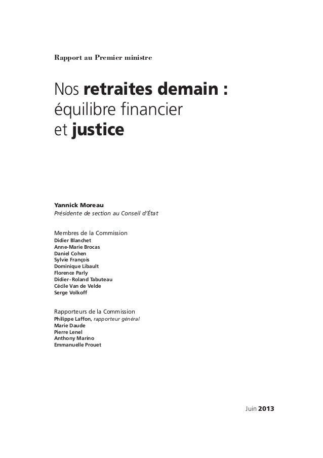 juin 2013 Rapport au Premier ministre Nos retraites demain : équilibre financier et justice Yannick Moreau Présidente de s...