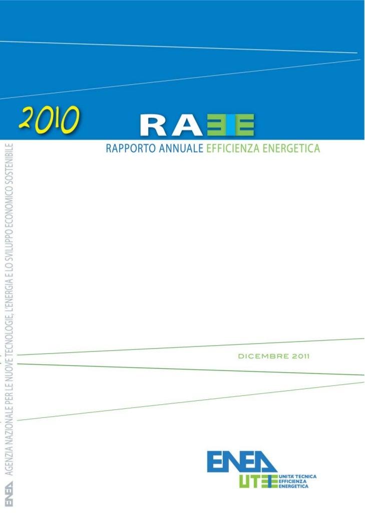 Rapporto Annuale sull'Efficienza Energetica 2010Il Rapporto Annuale sull'Efficienza Energetica è stato curato dall'Unità T...