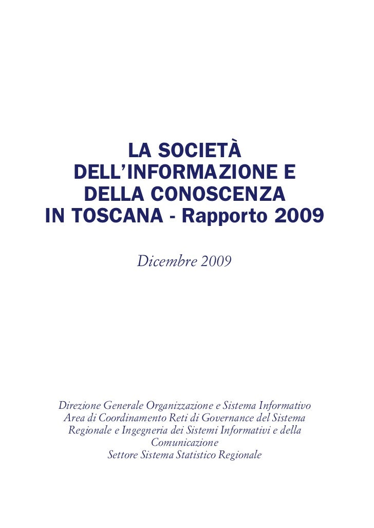 LA SOCIETÀ   DELL'INFORMAZIONE E    DELLA CONOSCENZAIN TOSCANA - Rapporto 2009                  Dicembre 2009 Direzione Ge...