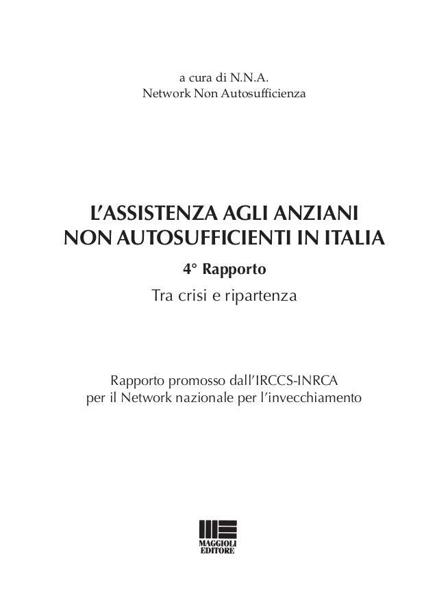 a cura di N.N.A. Network Non Autosufficienza  L'assistenza agli anziani non autosufficienti in ITALIA 4° Rapporto  Tra cri...