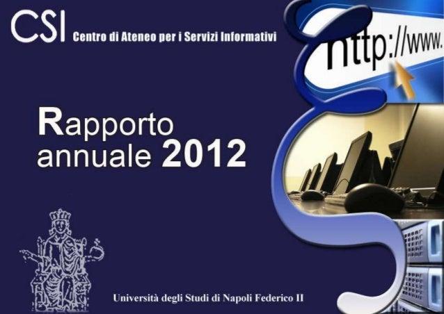 Rapporto annuale 2012  IL CSI  PAG. 3  NOVITA' 2012  PAG. 9  PROGETTI PON RICERCA E COMPETITIVITÀ  PAG. 25  UNO SGUARDO AL...