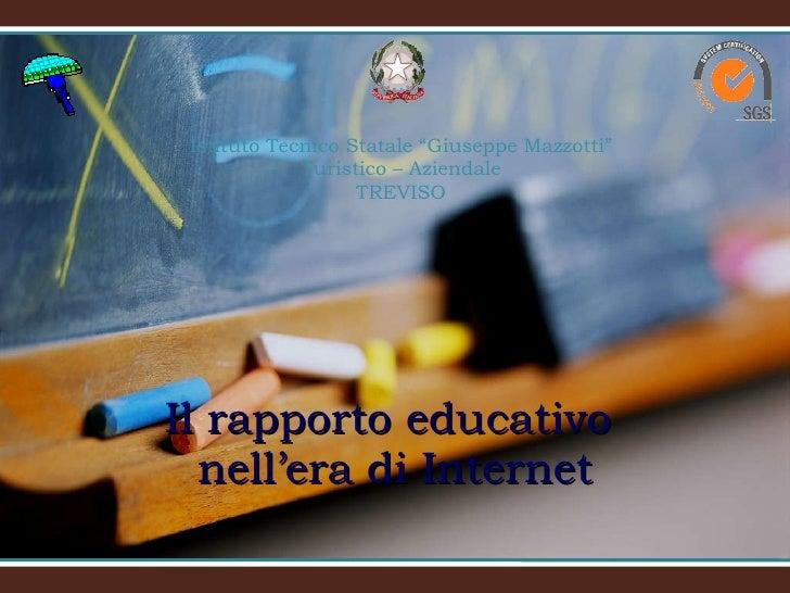 """Il rapporto educativo  nell'era di Internet Istituto Tecnico Statale """"Giuseppe Mazzotti"""" Turistico – Aziendale TREVISO Pro..."""