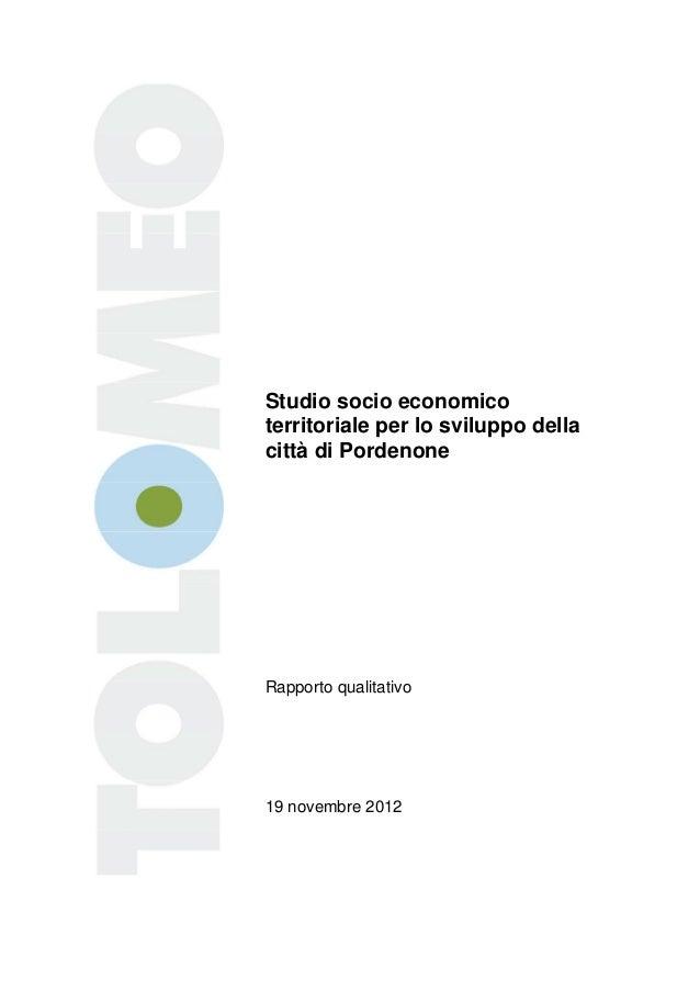 Studio socio economicoterritoriale per lo sviluppo dellacittà di PordenoneRapporto qualitativo19 novembre 2012