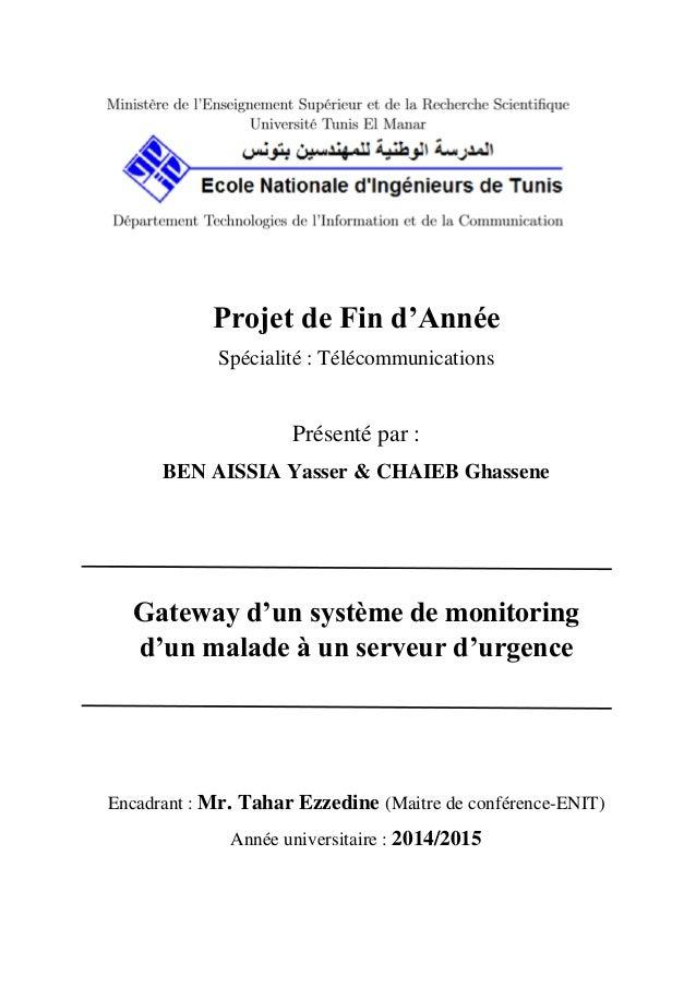Projet de Fin d'Année Spécialité : Télécommunications Présenté par : BEN AISSIA Yasser & CHAIEB Ghassene Gateway d'un syst...
