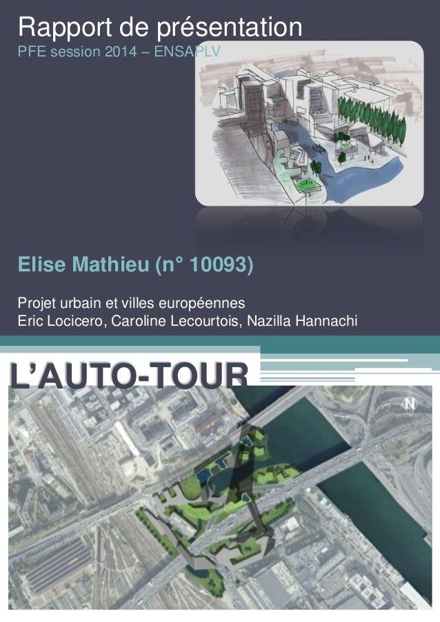 Rapport de présentation  PFE session 2014 – ENSAPLV  Elise Mathieu (n° 10093)  Projet urbain et villes européennes  Eric L...