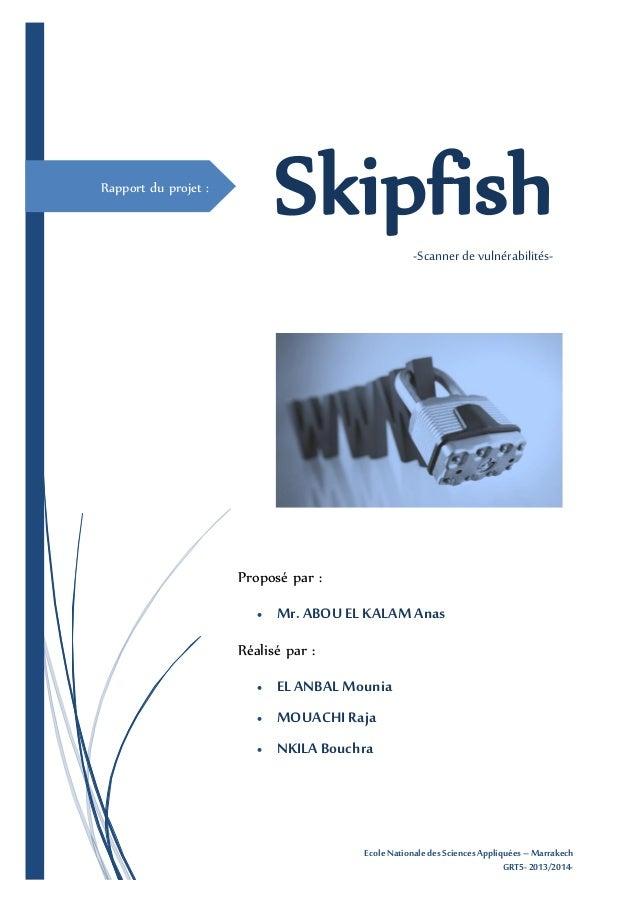 Skipfish  Rapport du projet :  -Scanner de vulnérabilités-  Proposé par :   Mr. ABOU EL KALAM Anas  Réalisé par :   EL A...