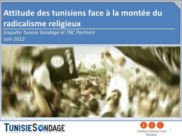 Attitude des tunisiens face à la montée duradicalisme religieuxEnquête Tunisie Sondage et TBC PartnersJuin 2012           ...