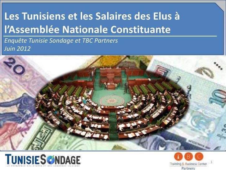 Les Tunisiens et les Salaires des Elus àl'Assemblée Nationale ConstituanteEnquête Tunisie Sondage et TBC PartnersJuin 2012...
