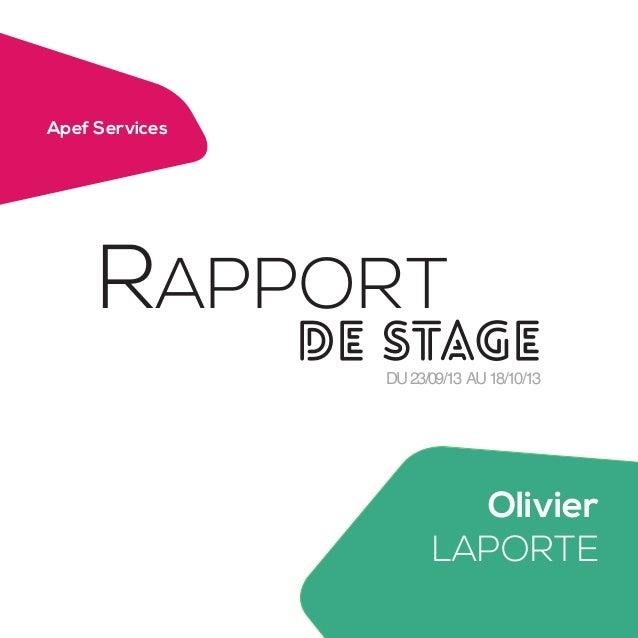 Apef Services  RAPPORT  de Stage DU 23/09/13 AU 18/10/13  Olivier LAPORTE