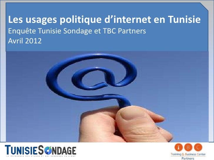 Les usages politique d'internet en TunisieEnquête Tunisie Sondage et TBC PartnersAvril 2012