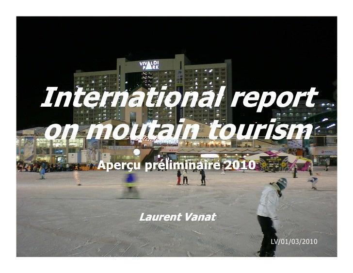 International report on moutain tourism     Aperçu préliminaire 2010              Laurent Vanat                           ...