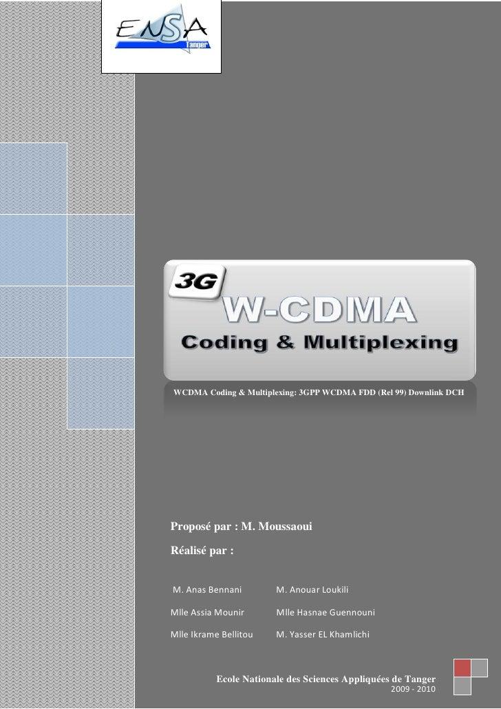 Génie des Systèmes de Télécommunication & Réseaux     WCDMA Coding & Multiplexing: 3GPP WCDMA FDD (Rel 99) Downlink DCH   ...