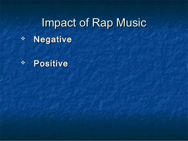 the negative impact of rap on Rap criticism grows within own community  50 percent of respondents said hip-hop was a negative force in american society nicole duncan-smith grew up on rap,.