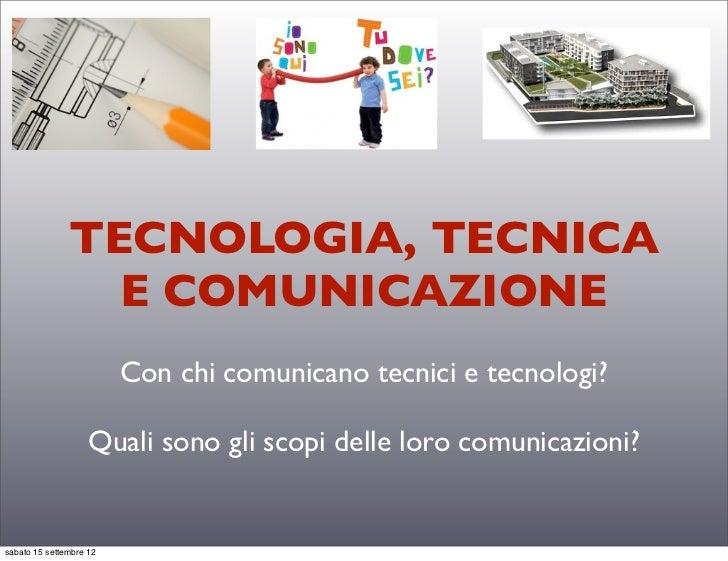 TECNOLOGIA, TECNICA                 E COMUNICAZIONE                         Con chi comunicano tecnici e tecnologi?       ...