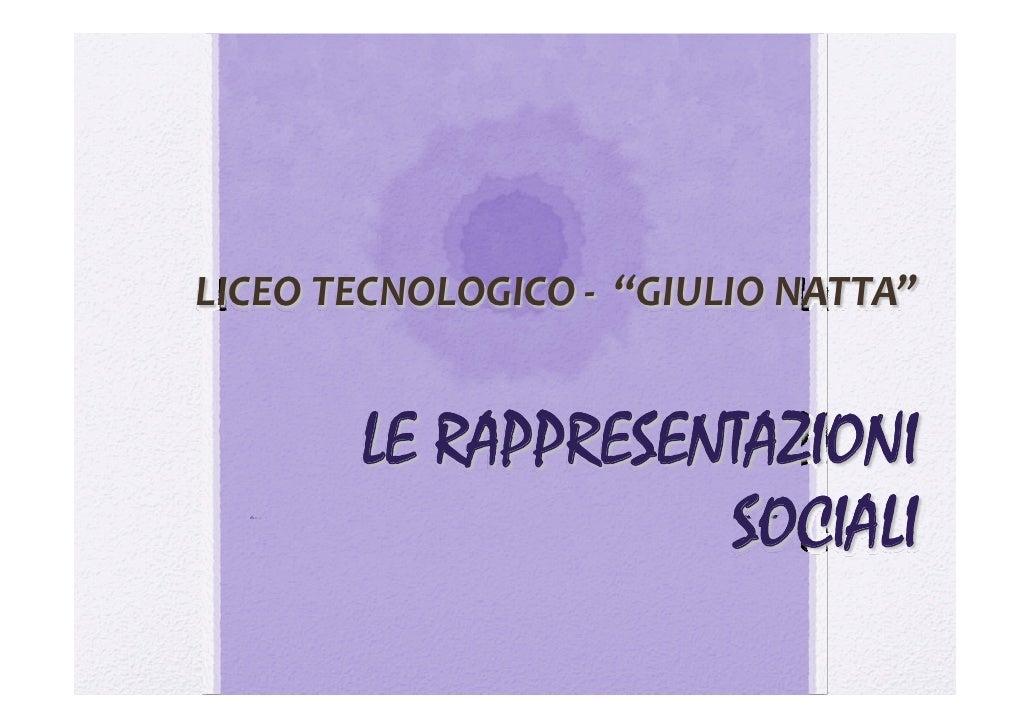 """LICEOTECNOLOGICO‐ """"GIULIONATTA""""       LE RAPPRESENTAZIONI                   SOCIALI"""