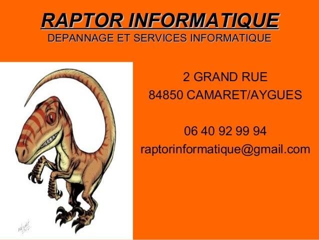 RAPTOR INFORMATIQUEDEPANNAGE ET SERVICES INFORMATIQUE                    2 GRAND RUE               84850 CAMARET/AYGUES   ...