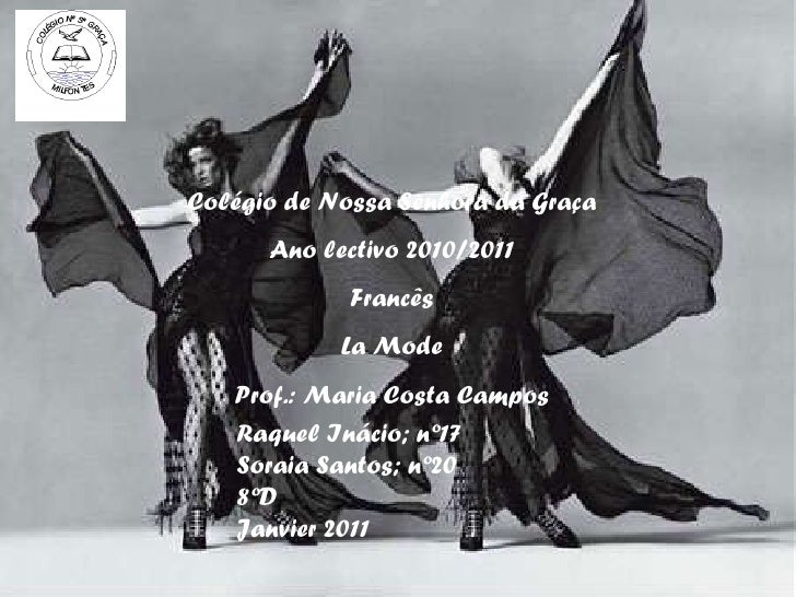 Colégio de Nossa Senhora da Graça Ano lectivo 2010/2011 Francês La Mode Prof.: Maria Costa Campos Raquel Inácio; nº17 Sora...