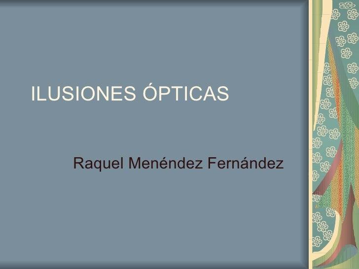 ILUSIONES ÓPTICAS Raquel Menéndez Fernández