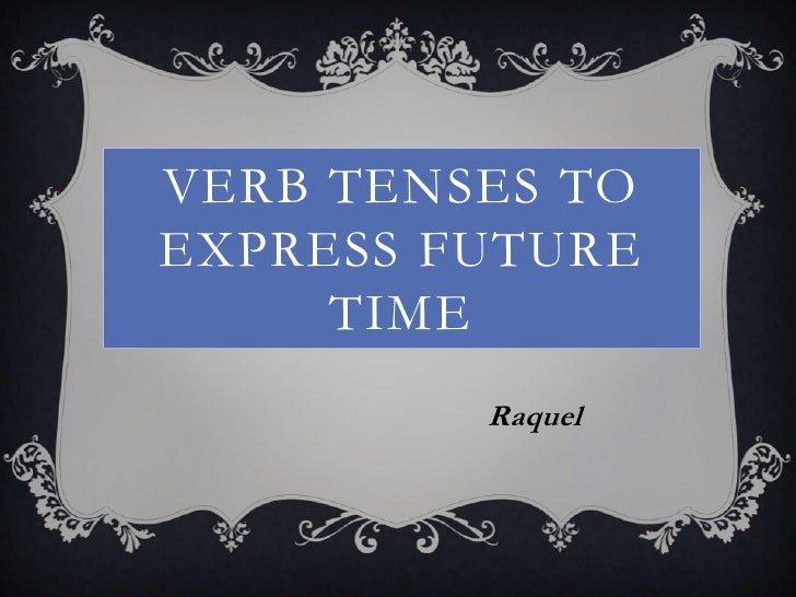 Raquel's PPT - Verb Tenses to Express Future Time