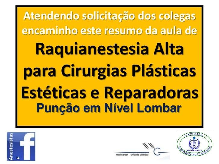 Atendendo solicitação dos colegasencaminho este resumo da aula de  Raquianestesia Altapara Cirurgias PlásticasEstéticas e ...