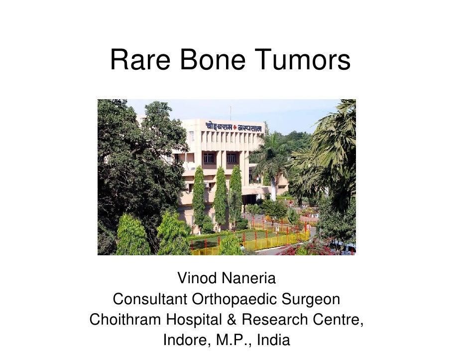 Rare Bone Tumors                Vinod Naneria   Consultant Orthopaedic Surgeon Choithram Hospital & Research Centre,      ...