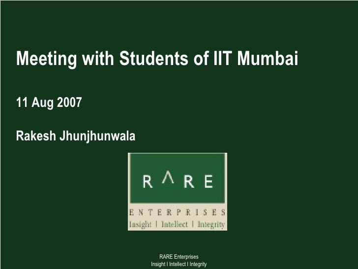 Meeting with Students of IIT Mumbai 11 Aug 2007 Rakesh Jhunjhunwala