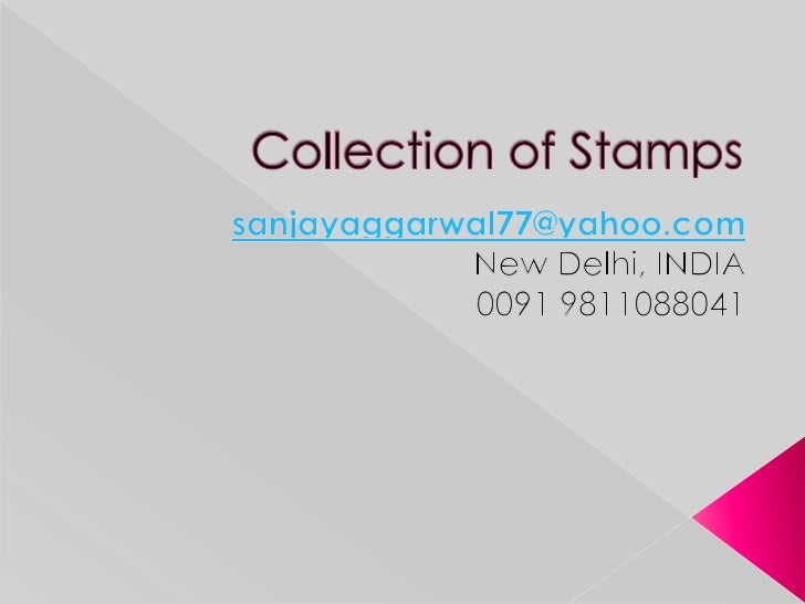 Rare collection of Stamps <br />sanjayaggarwal77@yahoo.com<br />New Delhi, INDIA<br />0091 9811088041<br />