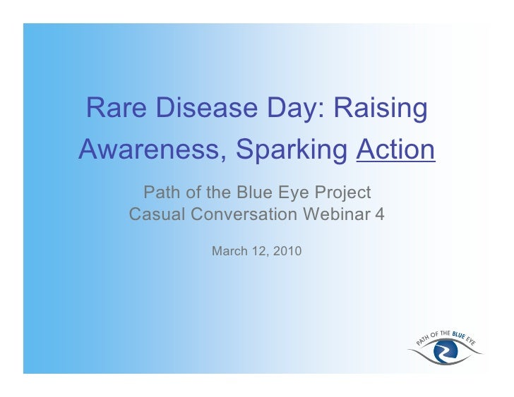 Rare Disease Day: Raising Awareness, Sparking Action     Path of the Blue Eye Project    Casual Conversation Webinar 4    ...