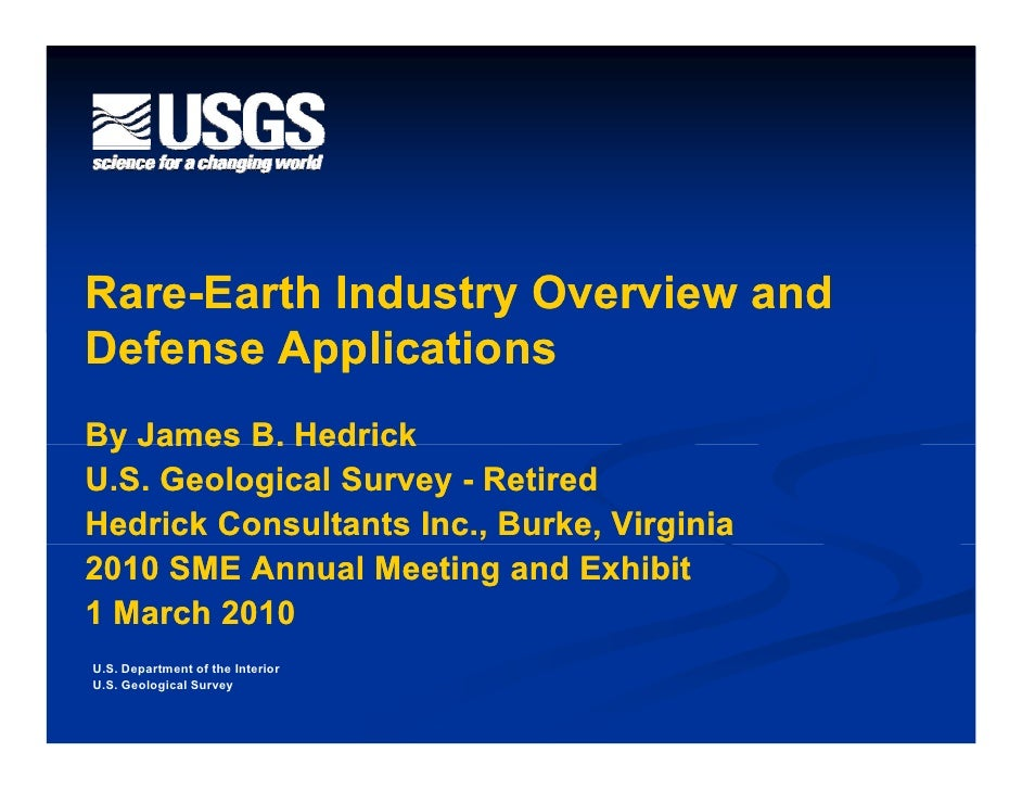 Rare- Rare-Earth Industry Overview and Defense Applications By James B. Hedrick U.S. Geological Survey - Retired Hedrick C...