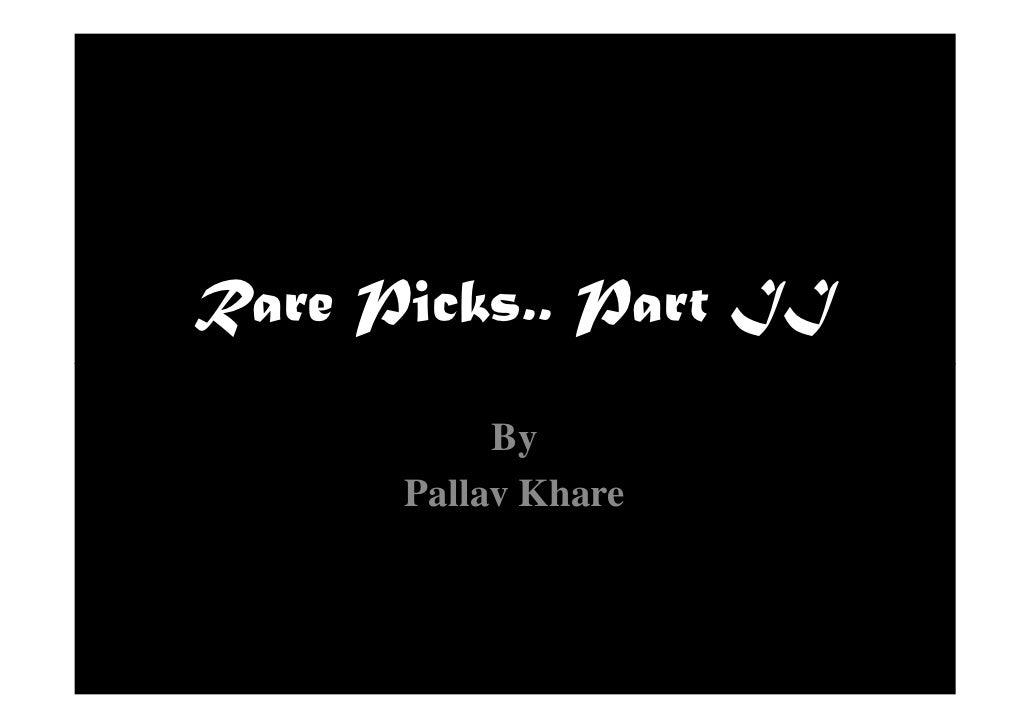 Rare Picks.. Part II           By      Pallav Khare