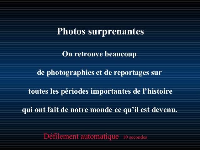 Photos surprenantes On retrouve beaucoup de photographies et de reportages sur toutes les périodes importantes de l'histoi...