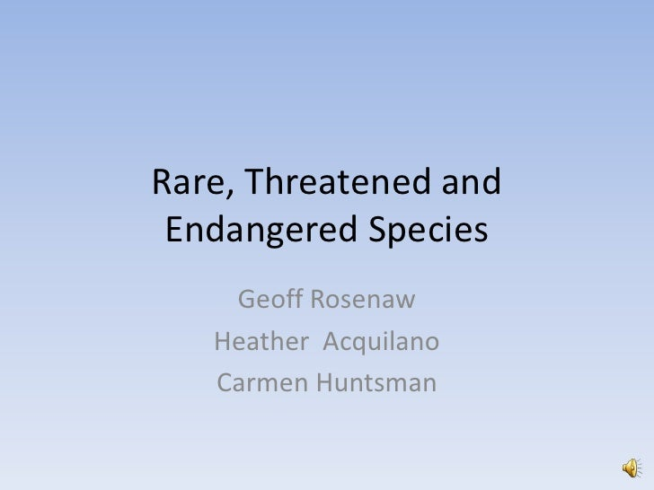 Rare, Threatened and Endangered Species<br />Geoff Rosenaw<br />Heather  Acquilano<br />Carmen Huntsman<br />