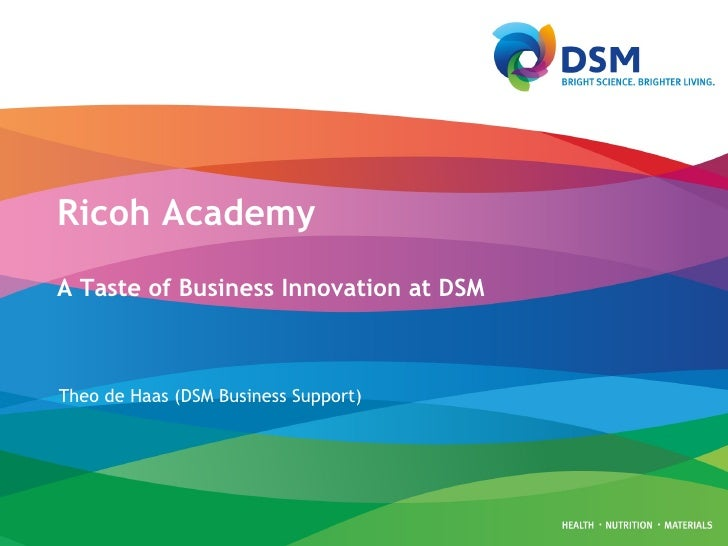 Ricoh Academy A Taste of Business Innovation at DSM Theo de Haas (DSM Business Support)