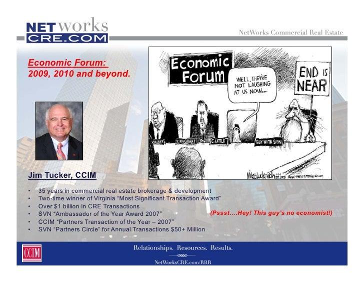 Economic Forum: 2009, 2010 and beyond.     Jim Tucker, CCIM •   35 years in commercial real estate brokerage & development...