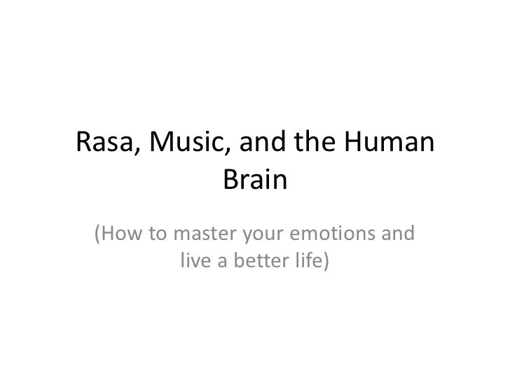 Rasa, Music, and the Human           Brain (How to master your emotions and         live a better life)