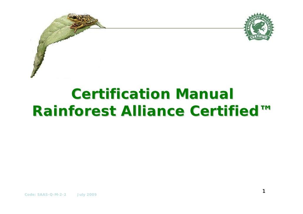 Certification Manual    Rainforest Alliance Certified™                                      1 Code: SAAS-Q-M-2-2   July 20...
